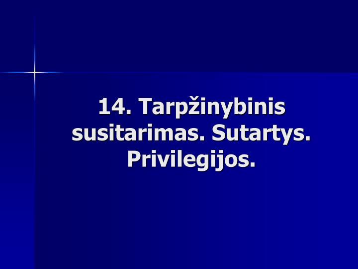 14. Tarpžinybinis susitarimas. Sutartys. Privilegijos.