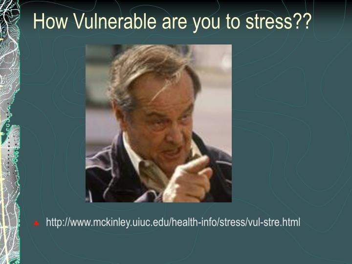 http://www.mckinley.uiuc.edu/health-info/stress/vul-stre.html