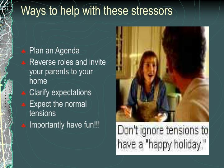 Ways to help with these stressors