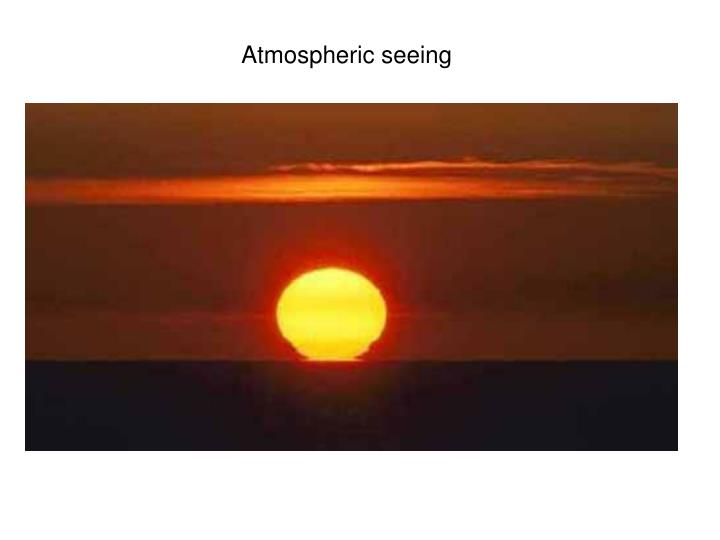 Atmospheric seeing