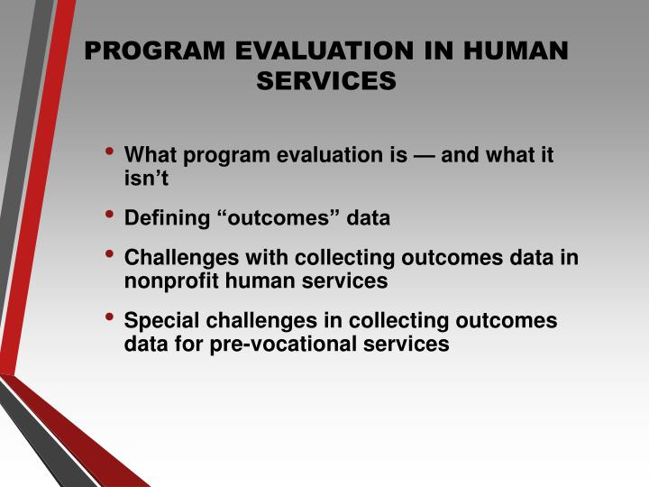 PROGRAM EVALUATION IN HUMAN SERVICES