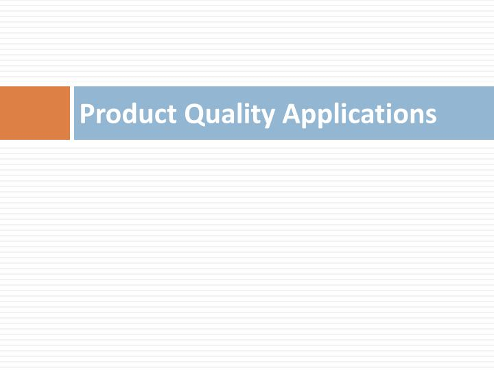 Product Quality Applications