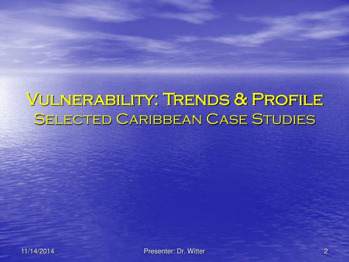 Vulnerability trends profile selected caribbean case studies