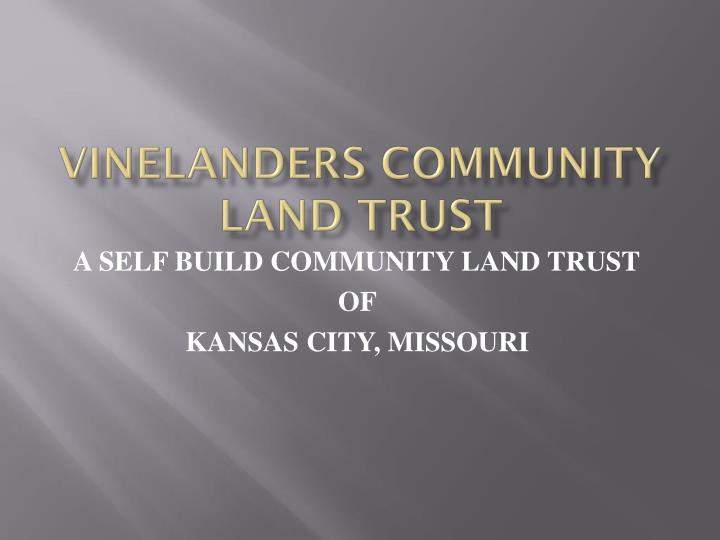 VINELANDERS COMMUNITY  LAND TRUST