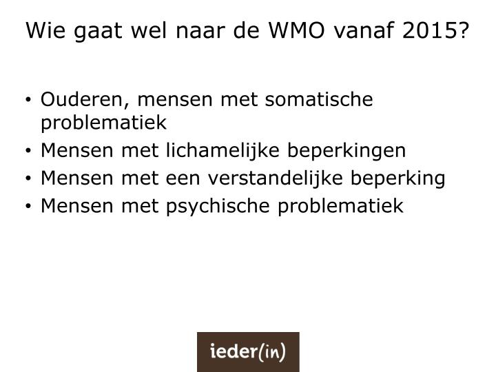 Wie gaat wel naar de WMO vanaf 2015?