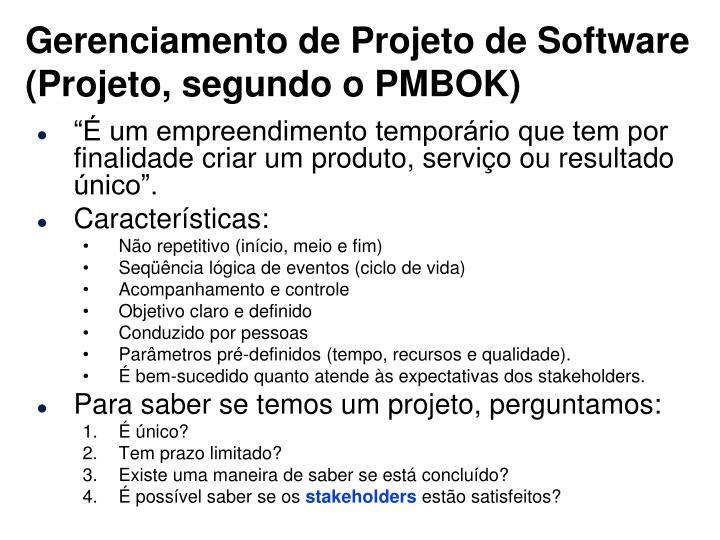 Gerenciamento de Projeto de Software (Projeto, segundo o PMBOK)