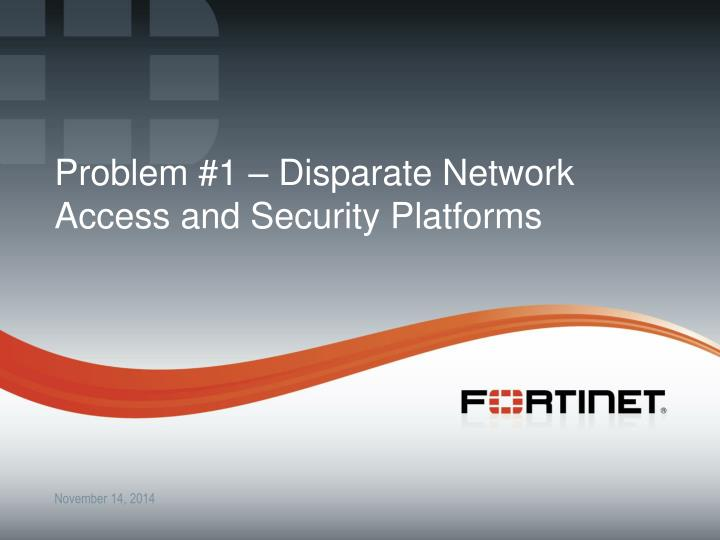Problem 1 disparate network access and security platforms