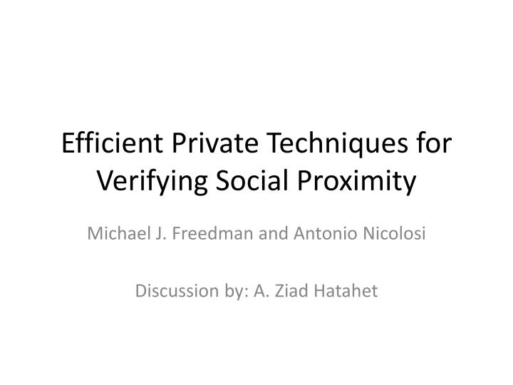 Efficient private techniques for verifying social proximity