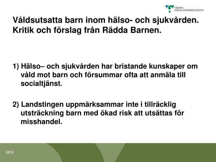 Våldsutsatta barn inom hälso- och sjukvården.                       Kritik och förslag från Rädda Barnen.