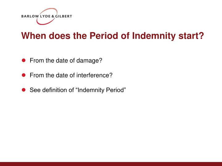 When does the Period of Indemnity start?
