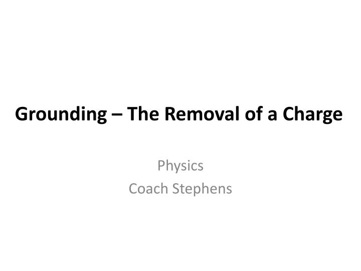 Grounding – The Removal of a Charge