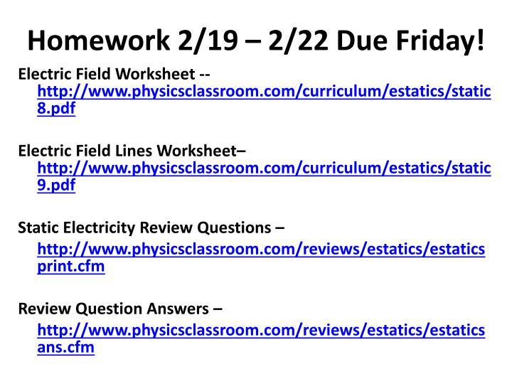 Homework 2/19 – 2/22 Due Friday!