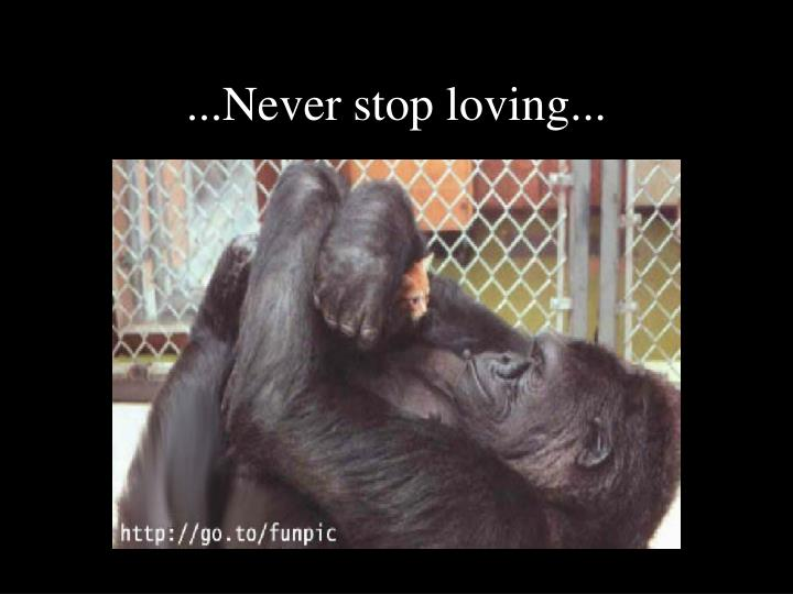 ...Never stop loving...