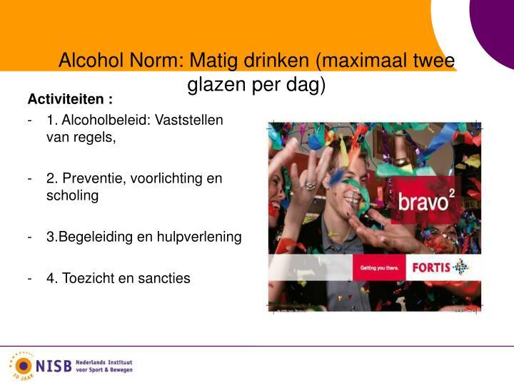 Alcohol Norm: Matig drinken (maximaal twee glazen per dag)
