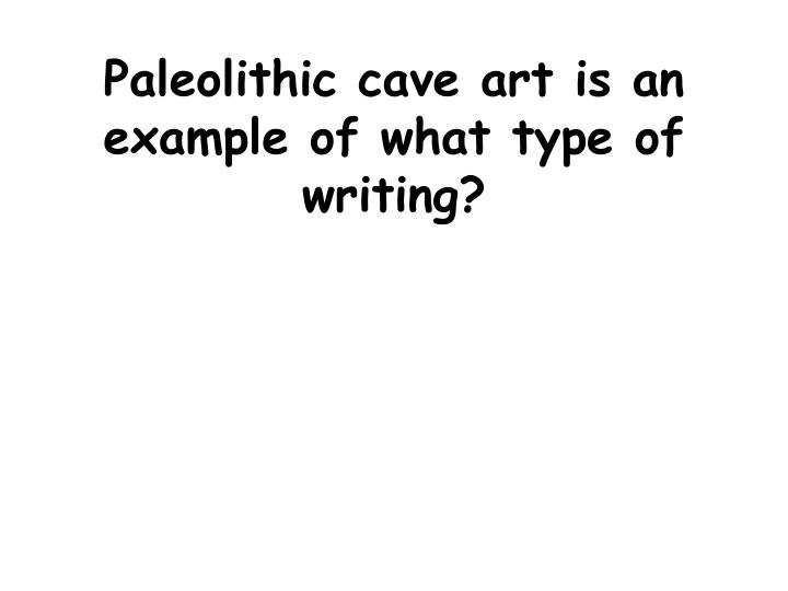 Paleolithic cave art is an example of what type of writing?