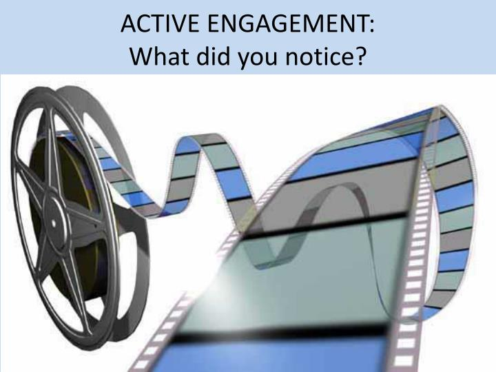 ACTIVE ENGAGEMENT:                                        What did you notice?