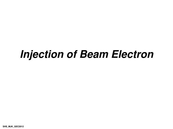 Injection of Beam Electron
