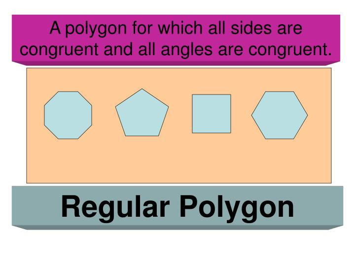 A polygon for which all sides are congruent and all angles are congruent.