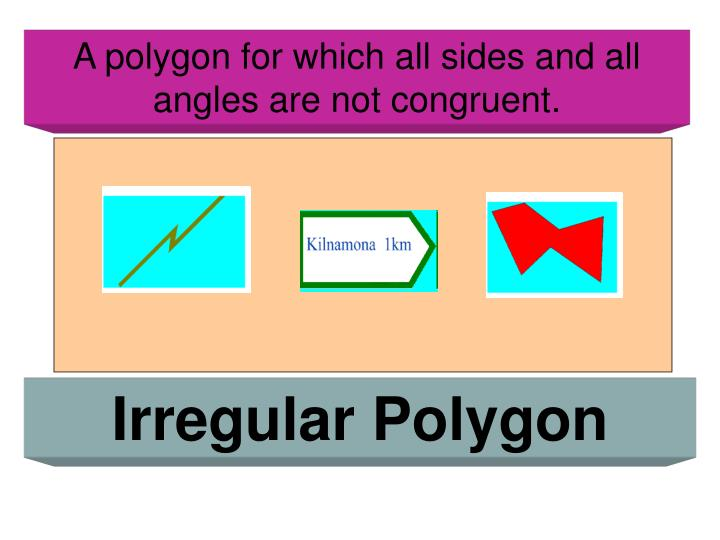 A polygon for which all sides and all angles are not congruent.