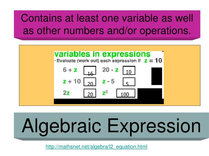 Contains at least one variable as well as other numbers and/or operations.
