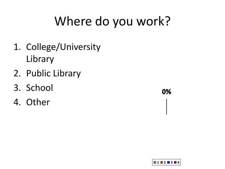 Where do you work?