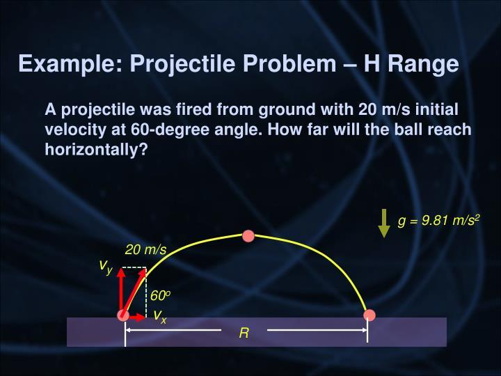 Example: Projectile Problem – H Range
