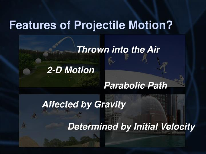 Features of Projectile Motion?