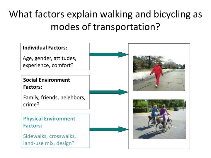 What factors explain walking and bicycling as modes of transportation?