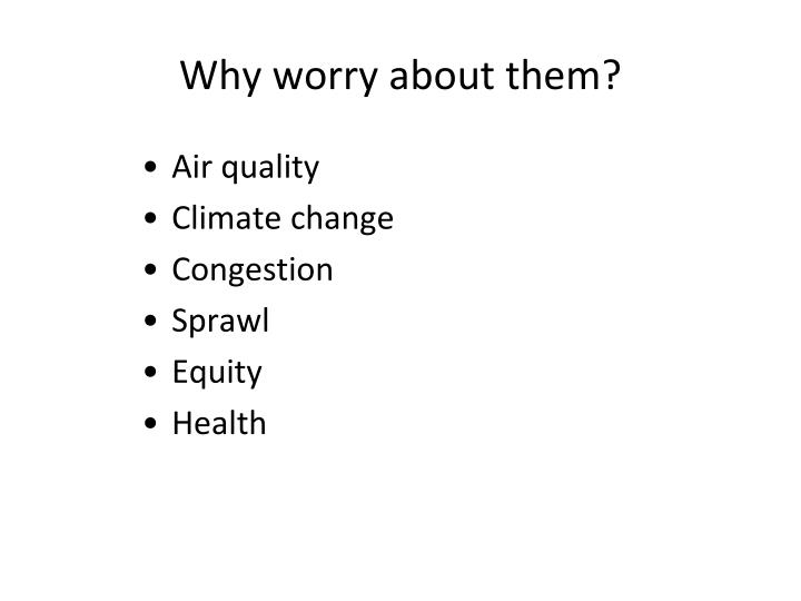 Why worry about them?