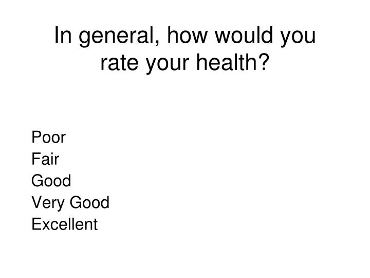 In general, how would you rate your health?