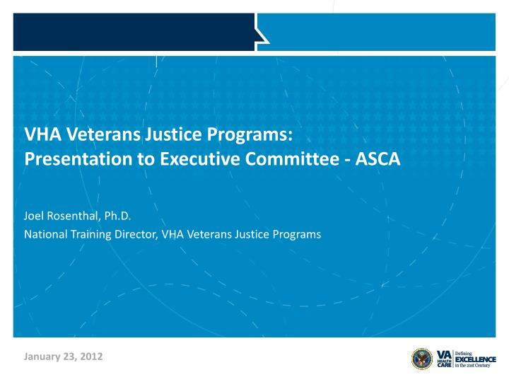 Vha veterans justice programs presentation to executive committee asca
