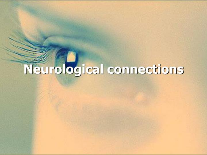 Neurological connections