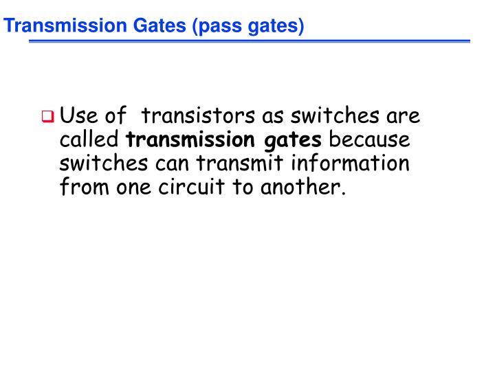 Transmission Gates (pass gates)