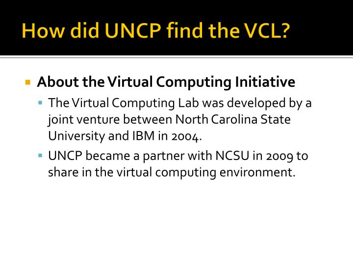 How did UNCP find the VCL?