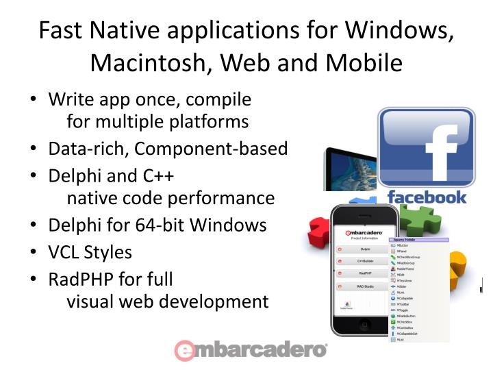 Fast Native applications for Windows, Macintosh, Web and Mobile