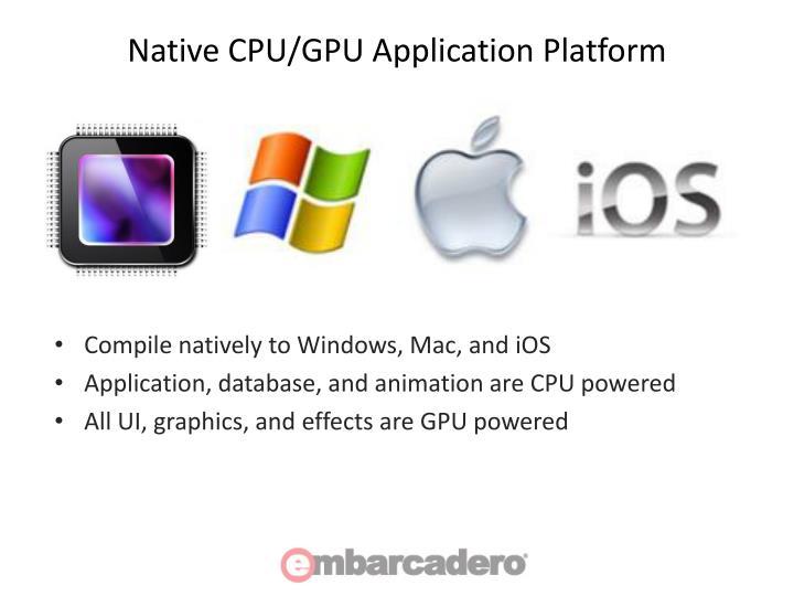 Native CPU/GPU Application Platform