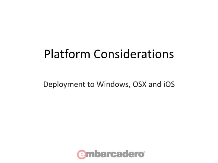 Platform Considerations