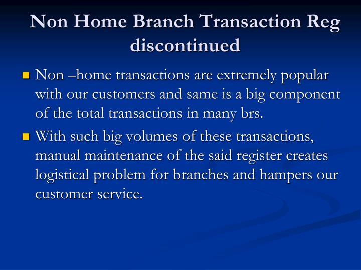 Non Home Branch Transaction Reg discontinued