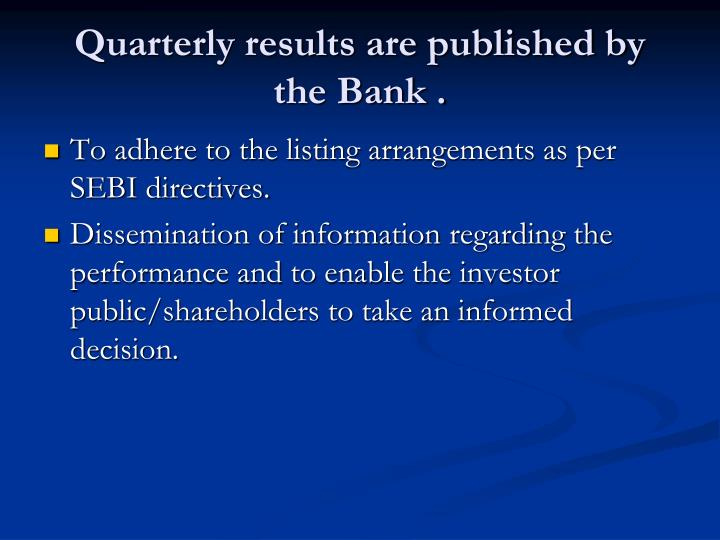 Quarterly results are published by the Bank .