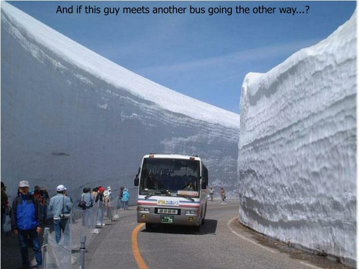 And if this guy meets another bus going the other way...?