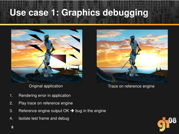 Use case 1: Graphics debugging