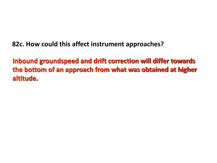 82c. How could this affect instrument approaches?