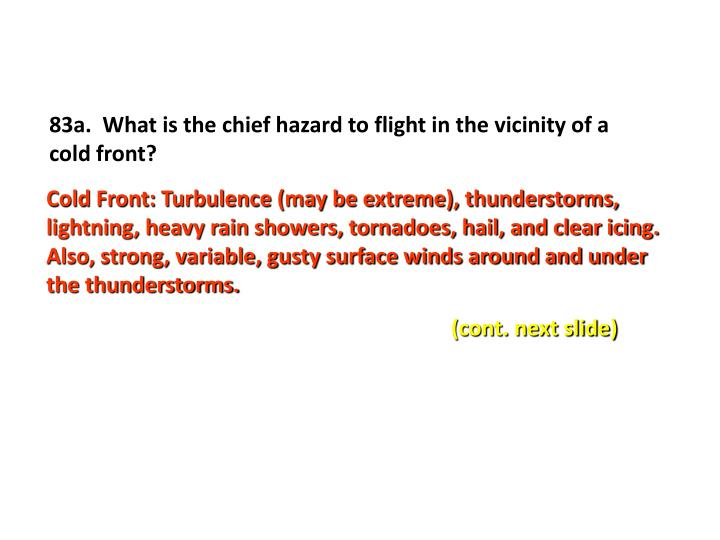 83a.  What is the chief hazard to flight in the vicinity of a cold front?