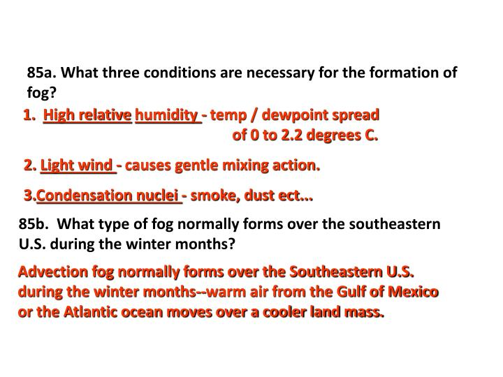 85a. What three conditions are necessary for the formation of fog?