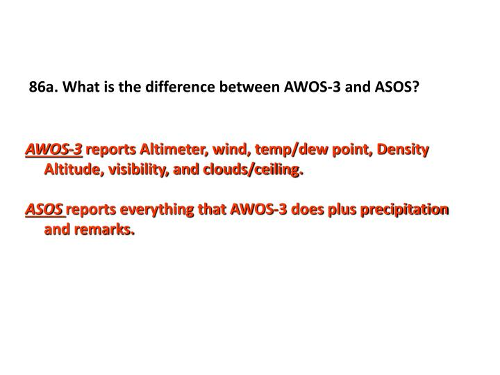 86a. What is the difference between AWOS-3 and ASOS?