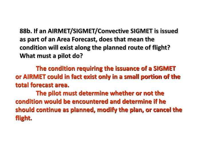 88b. If an AIRMET/SIGMET/Convective SIGMET is issued as part of an Area Forecast, does that mean the condition will exist along the planned route of flight?  What must a pilot do?