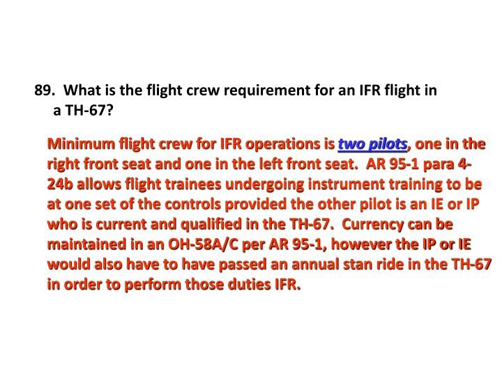 89.  What is the flight crew requirement for an IFR flight in a TH-67?