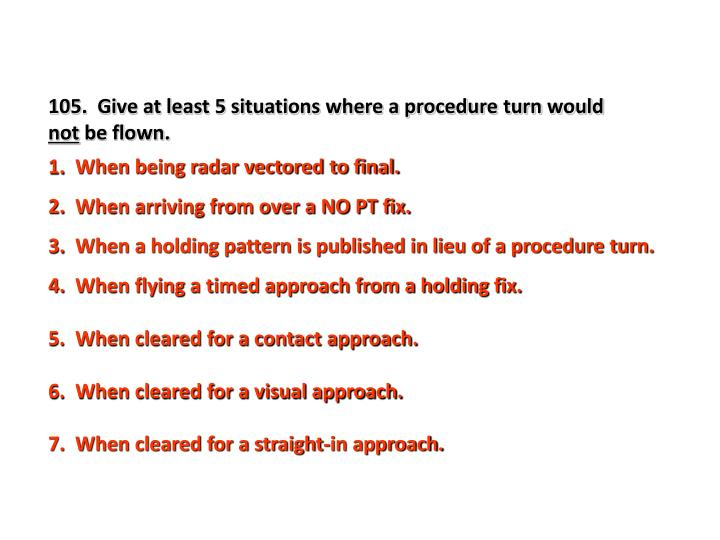 105.  Give at least 5 situations where a procedure turn would