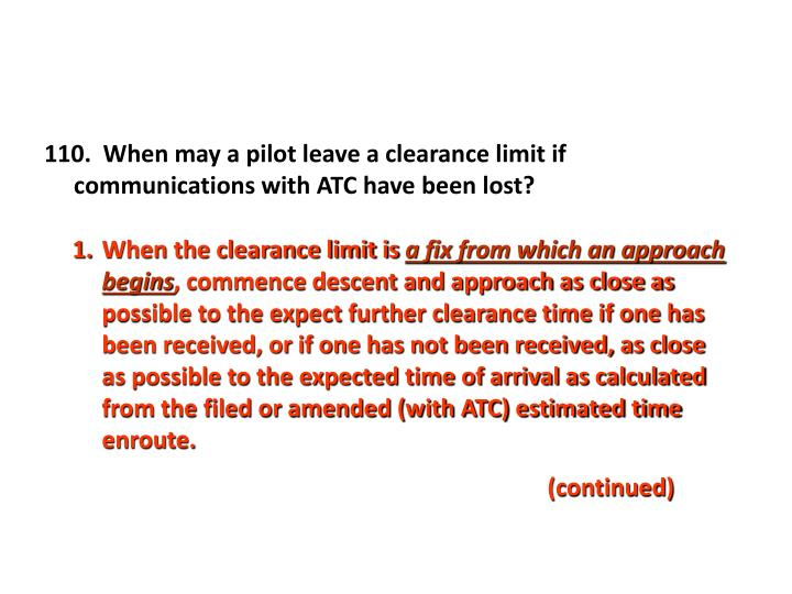 110.  When may a pilot leave a clearance limit if communications with ATC have been lost?