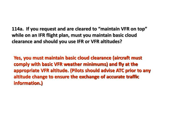 "114a.  If you request and are cleared to ""maintain VFR on top"" while on an IFR flight plan, must you maintain basic cloud clearance and should you use IFR or VFR altitudes?"